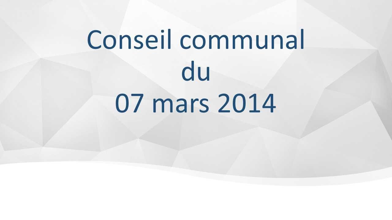 Conseil communal du 7 mars 2014