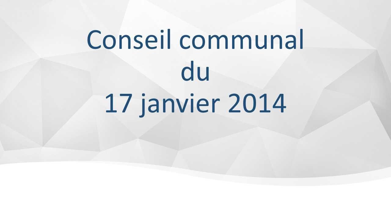 Conseil communal du 17 janvier 2014