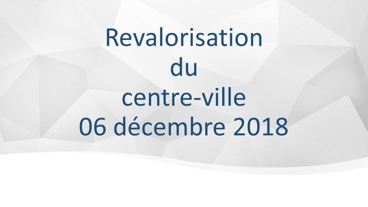 Revalorisation du centre-ville 06 décembre 2018