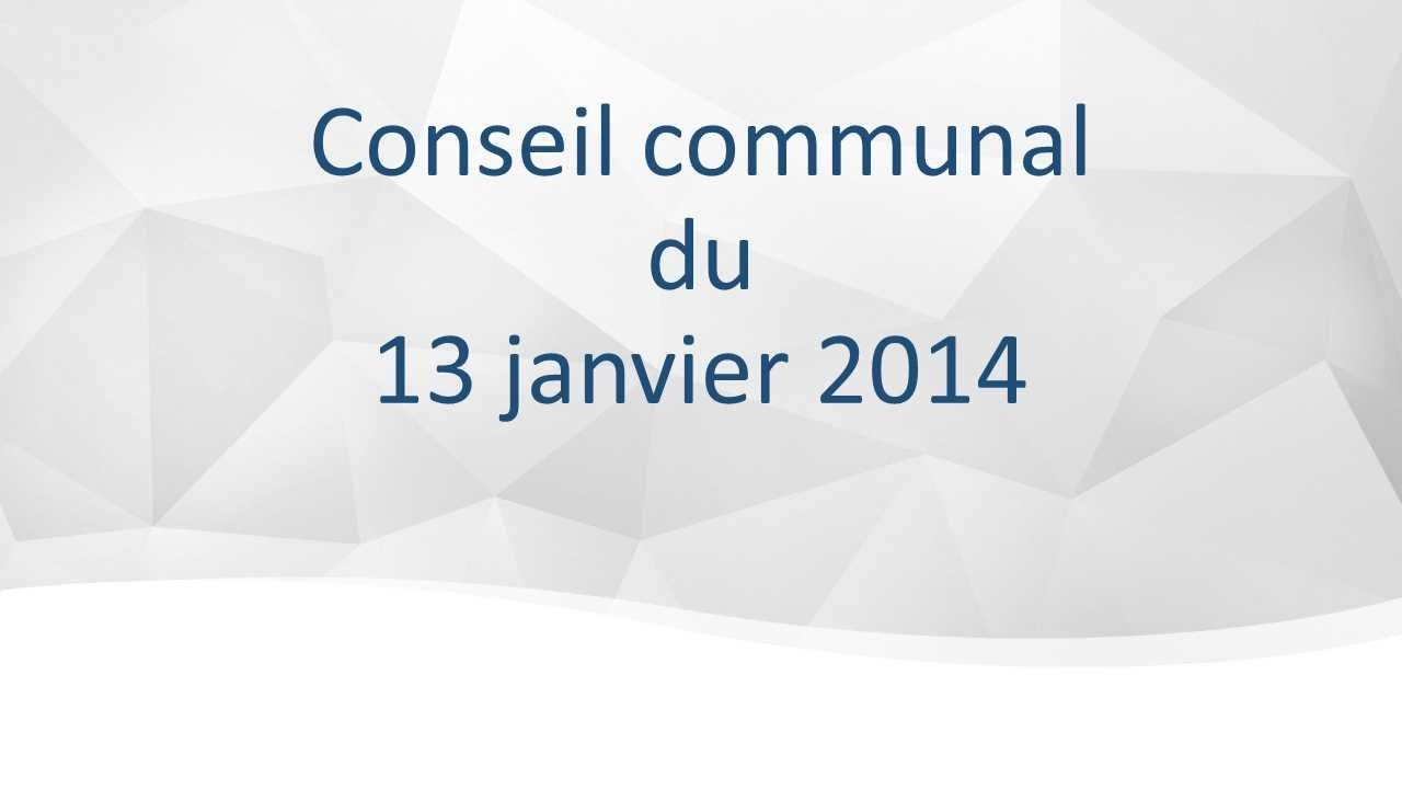 Conseil communal du 13 janvier 2014
