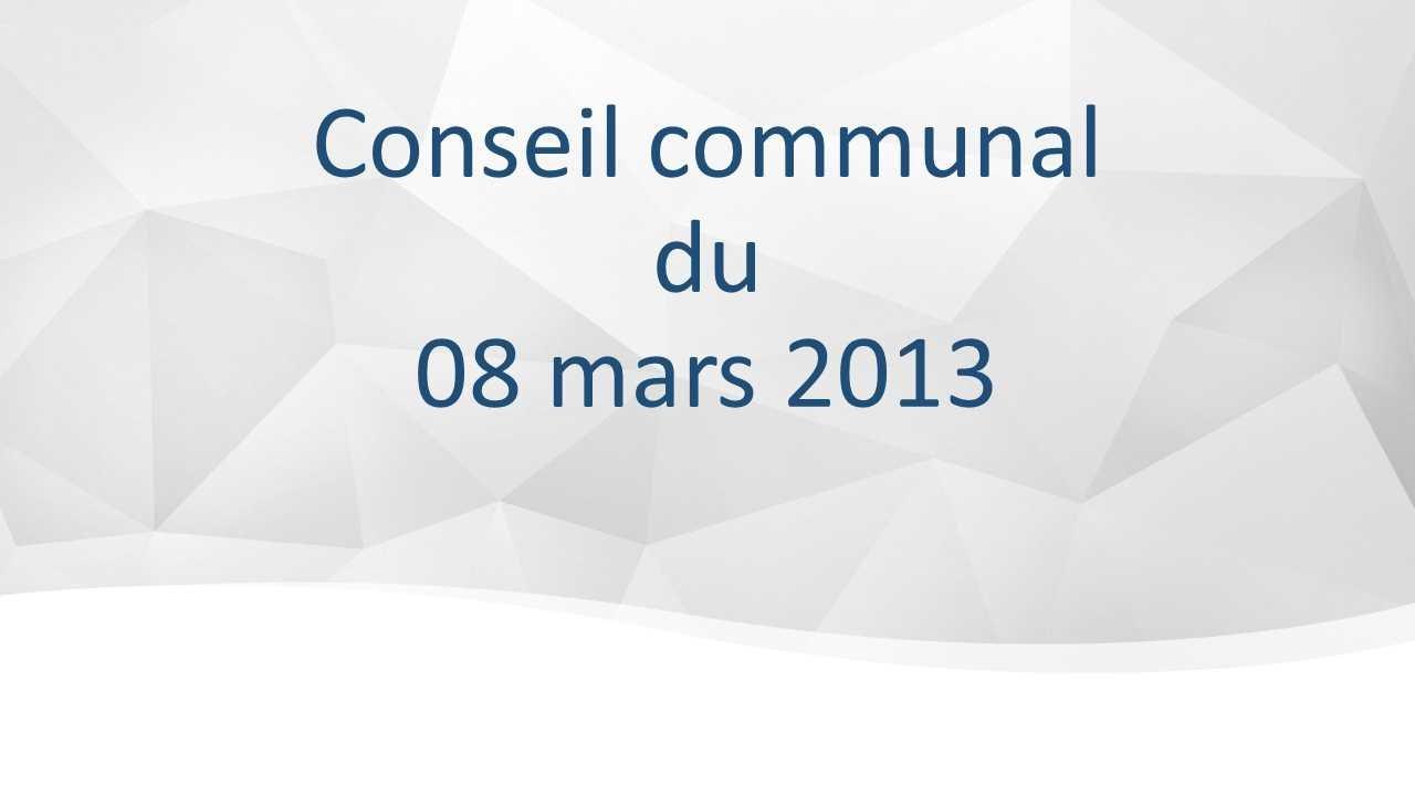 Conseil communal du 08 mars 2013