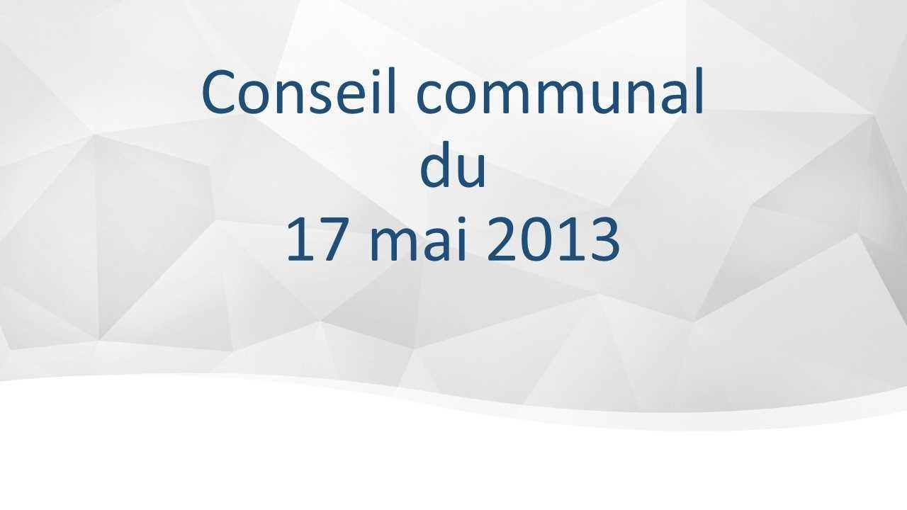 Conseil communal du 17 mai 2013