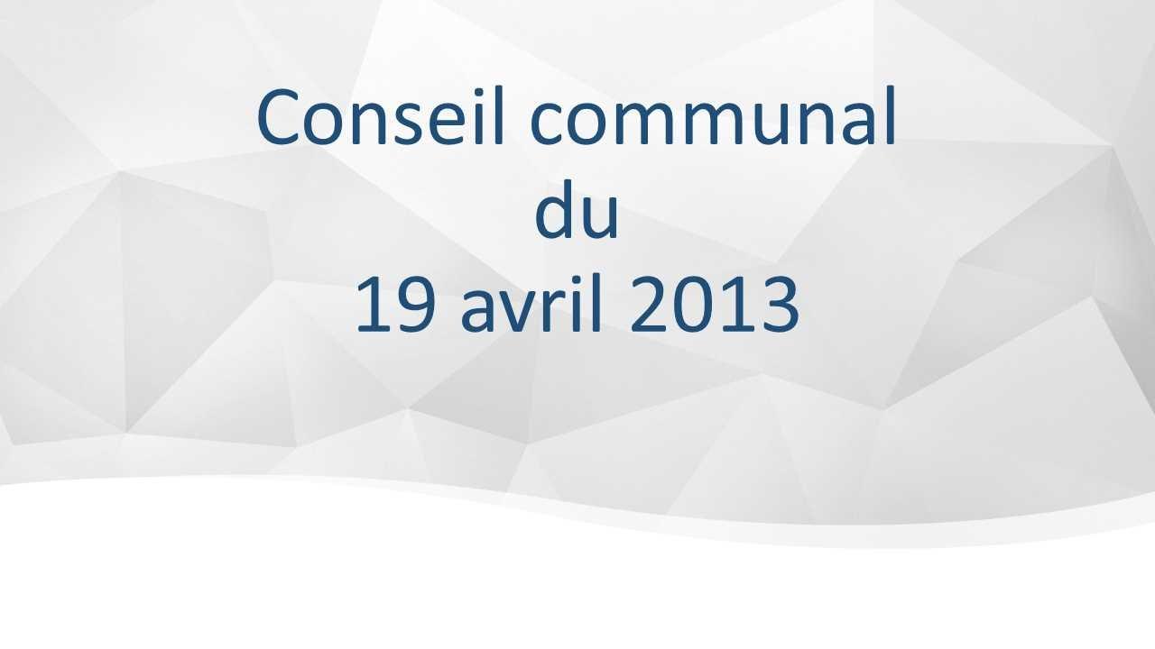 Conseil communal du 19 avril 2013