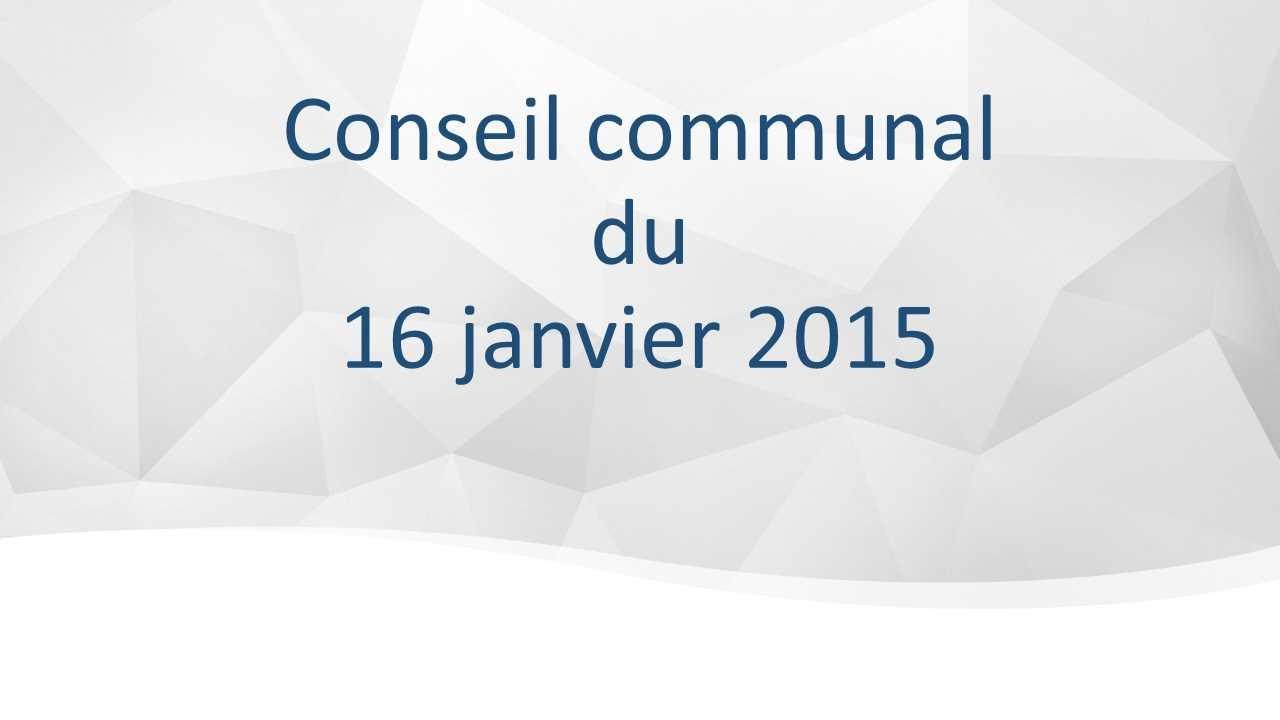 Conseil communal du 16 janvier 2015